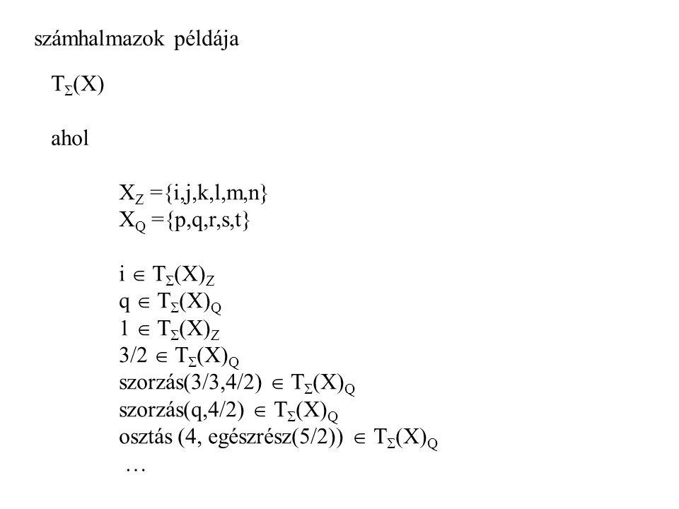 számhalmazok példája T(X) ahol. XZ ={i,j,k,l,m,n} XQ ={p,q,r,s,t} i  T(X)Z. q  T(X)Q. 1  T(X)Z.