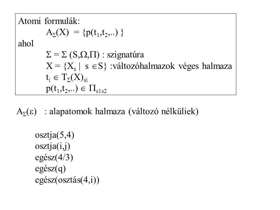 Atomi formulák: A(X) = {p(t1,t2,..) } ahol.  =  (S,,) : szignatúra. X = {Xs | s S} :változóhalmazok véges halmaza.