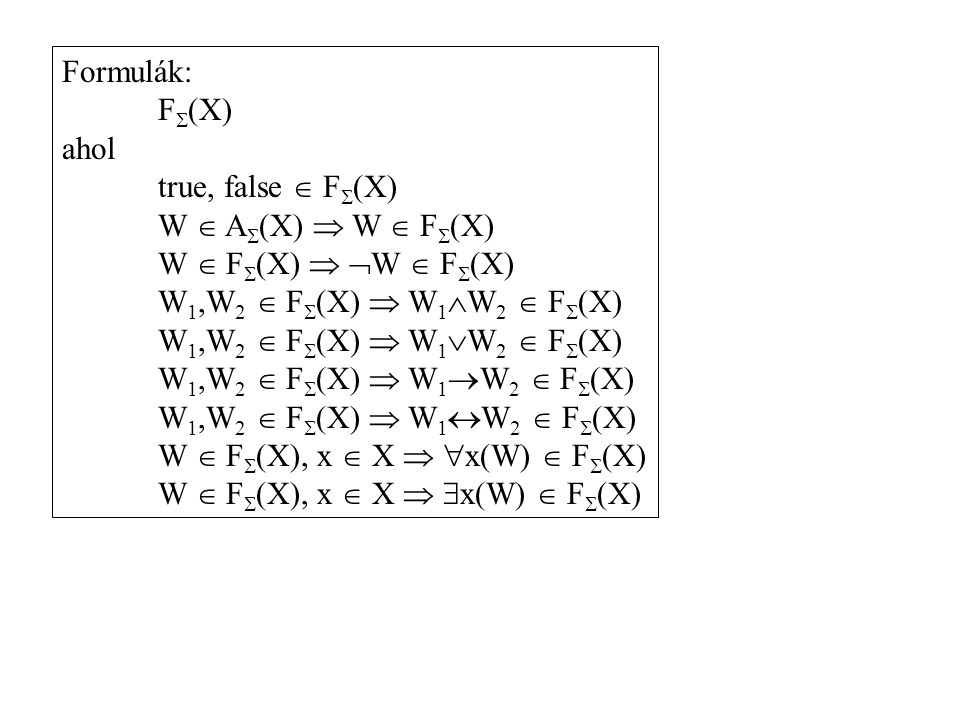 Formulák: F(X) ahol. true, false  F(X) W  A(X)  W  F(X) W  F(X)  W  F(X) W1,W2  F(X)  W1W2  F(X)