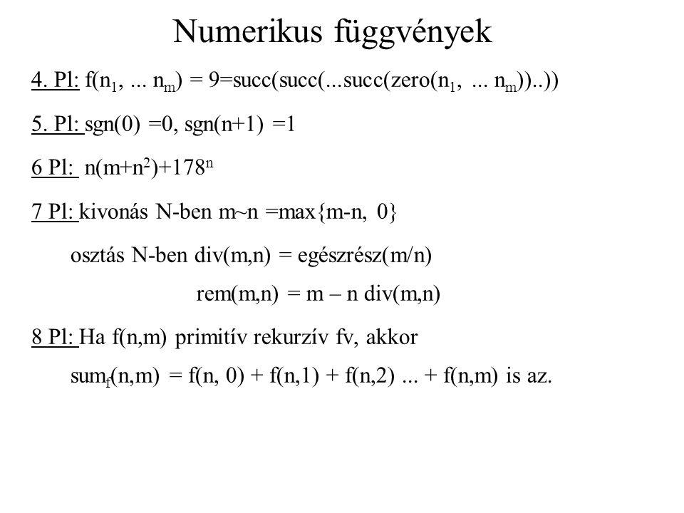 Numerikus függvények 4. Pl: f(n1, ... nm) = 9=succ(succ(...succ(zero(n1, ... nm))..)) 5. Pl: sgn(0) =0, sgn(n+1) =1.