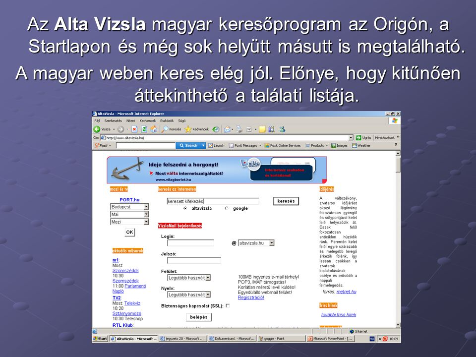 Az Alta Vizsla magyar keresőprogram az Origón, a Startlapon és még sok helyütt másutt is megtalálható.