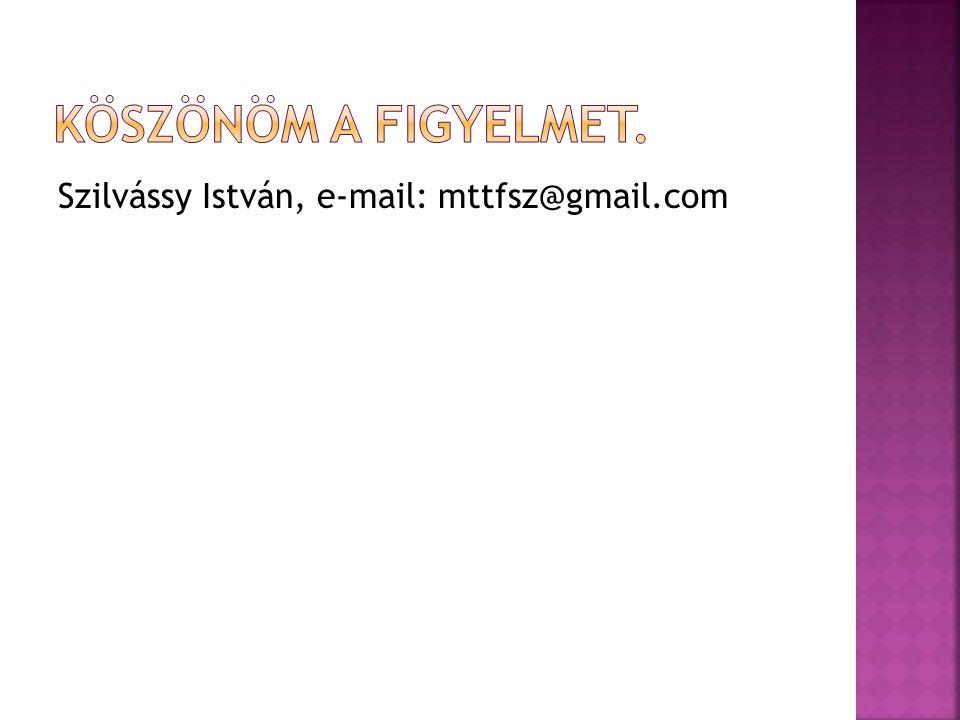 Köszönöm a figyelmet. Szilvássy István, e-mail: mttfsz@gmail.com