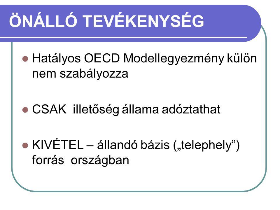 ÖNÁLLÓ TEVÉKENYSÉG Hatályos OECD Modellegyezmény külön nem szabályozza