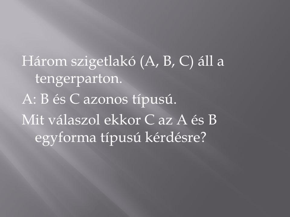 Három szigetlakó (A, B, C) áll a tengerparton. A: B és C azonos típusú