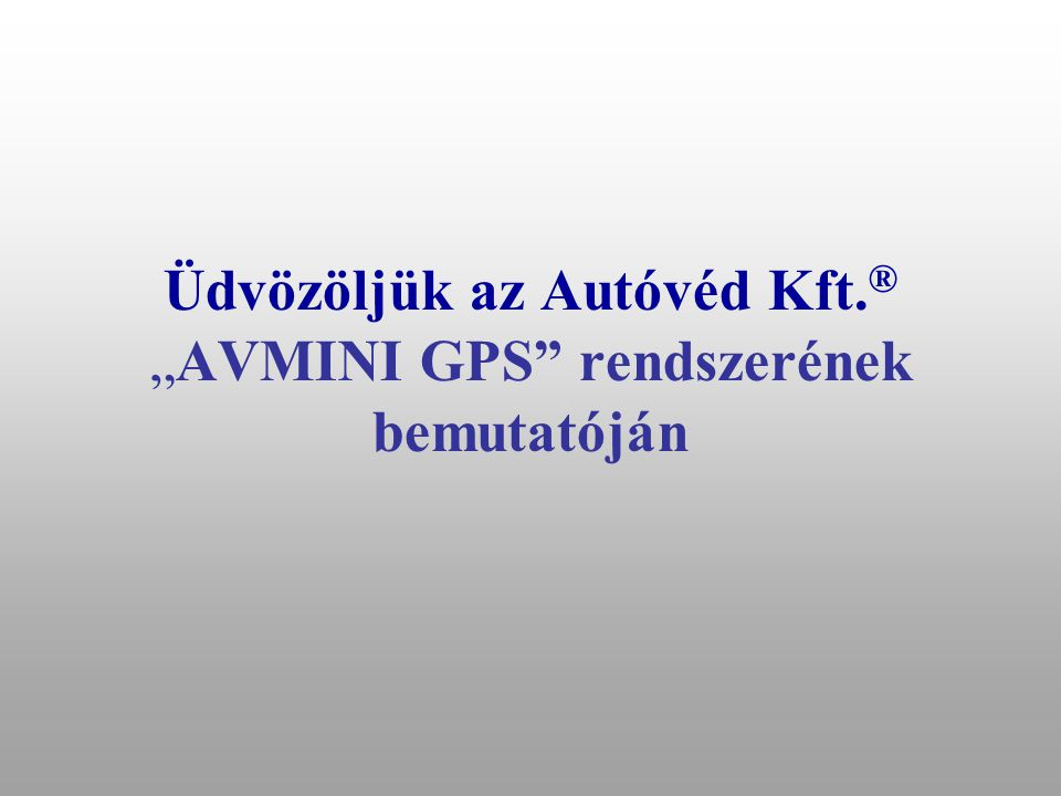 """Üdvözöljük az Autóvéd Kft.® """"AVMINI GPS rendszerének bemutatóján"""