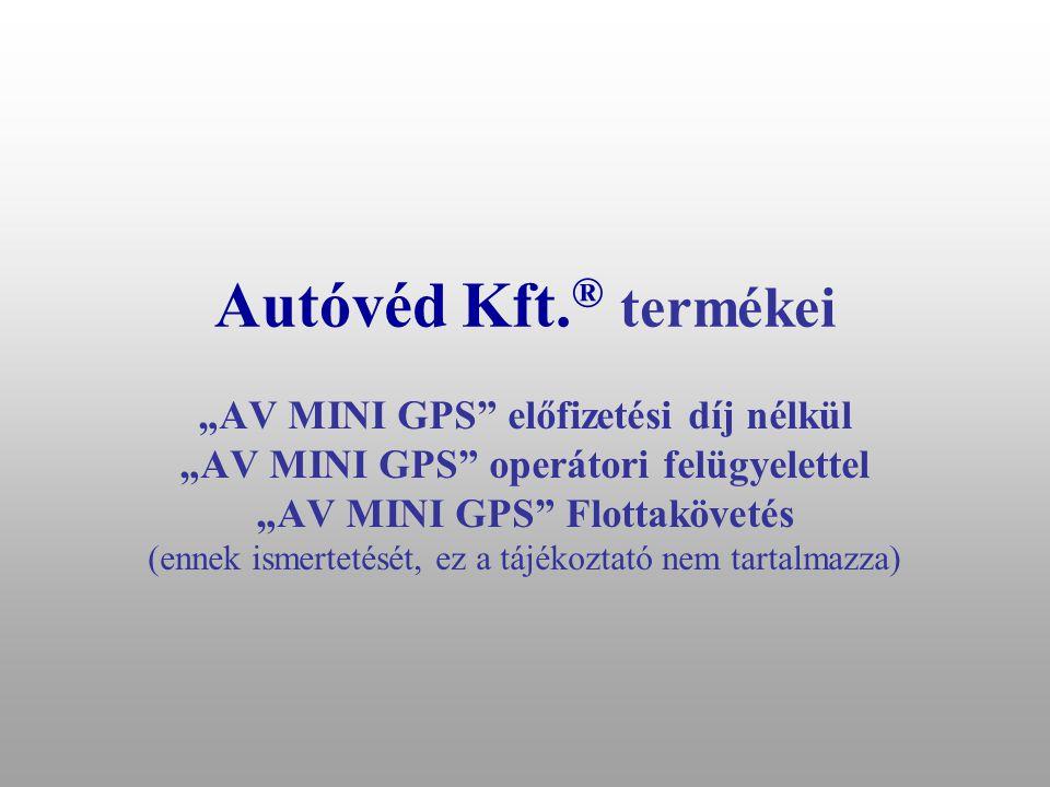 """Autóvéd Kft.® termékei """"AV MINI GPS előfizetési díj nélkül"""