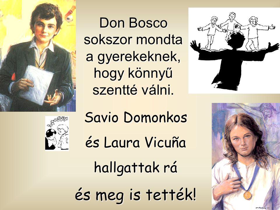 Don Bosco sokszor mondta a gyerekeknek, hogy könnyű szentté válni.