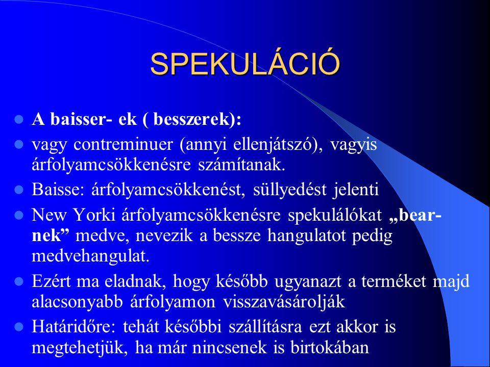 SPEKULÁCIÓ A baisser- ek ( besszerek):