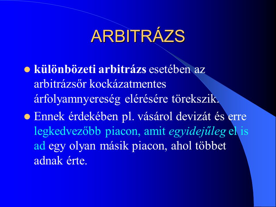 ARBITRÁZS különbözeti arbitrázs esetében az arbitrázsőr kockázatmentes árfolyamnyereség elérésére törekszik.