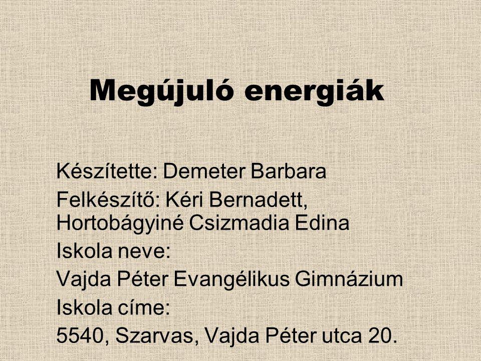 Megújuló energiák Készítette: Demeter Barbara
