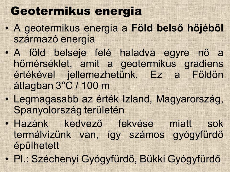 Geotermikus energia A geotermikus energia a Föld belső hőjéből származó energia.