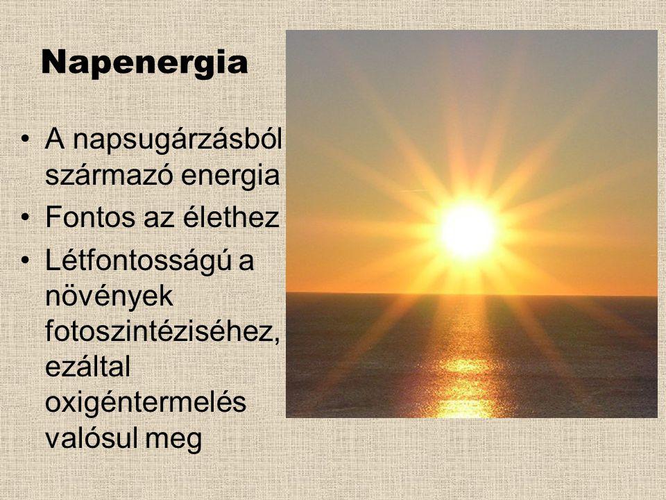 Napenergia A napsugárzásból származó energia Fontos az élethez