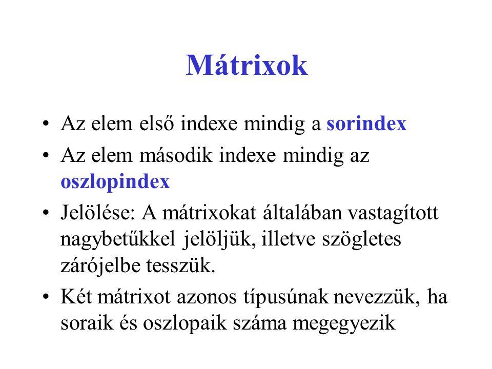Mátrixok Az elem első indexe mindig a sorindex