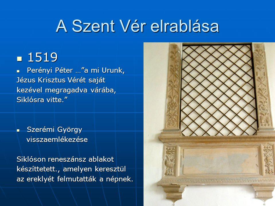 A Szent Vér elrablása 1519 Perényi Péter … a mi Urunk,