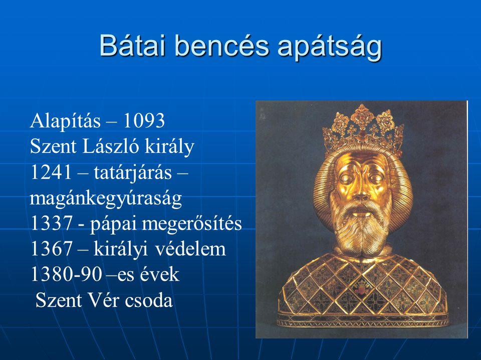 Bátai bencés apátság Alapítás – 1093 Szent László király