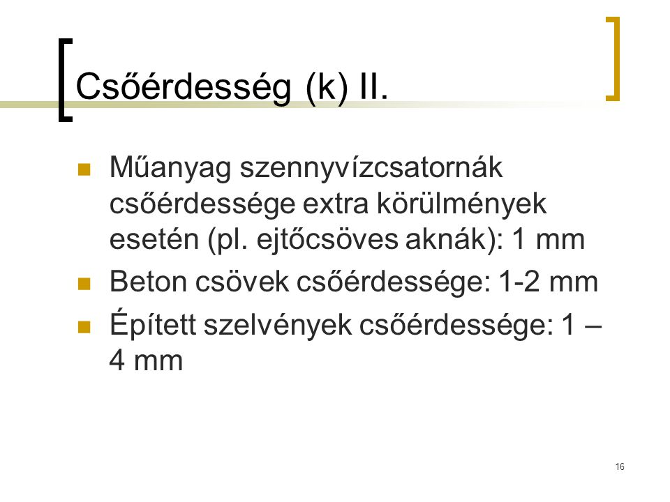 Csőérdesség (k) II. Műanyag szennyvízcsatornák csőérdessége extra körülmények esetén (pl. ejtőcsöves aknák): 1 mm.
