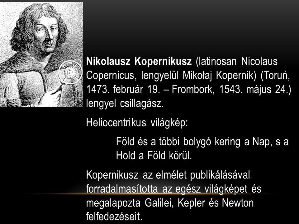 Nikolausz Kopernikusz (latinosan Nicolaus Copernicus, lengyelül Mikołaj Kopernik) (Toruń, 1473.