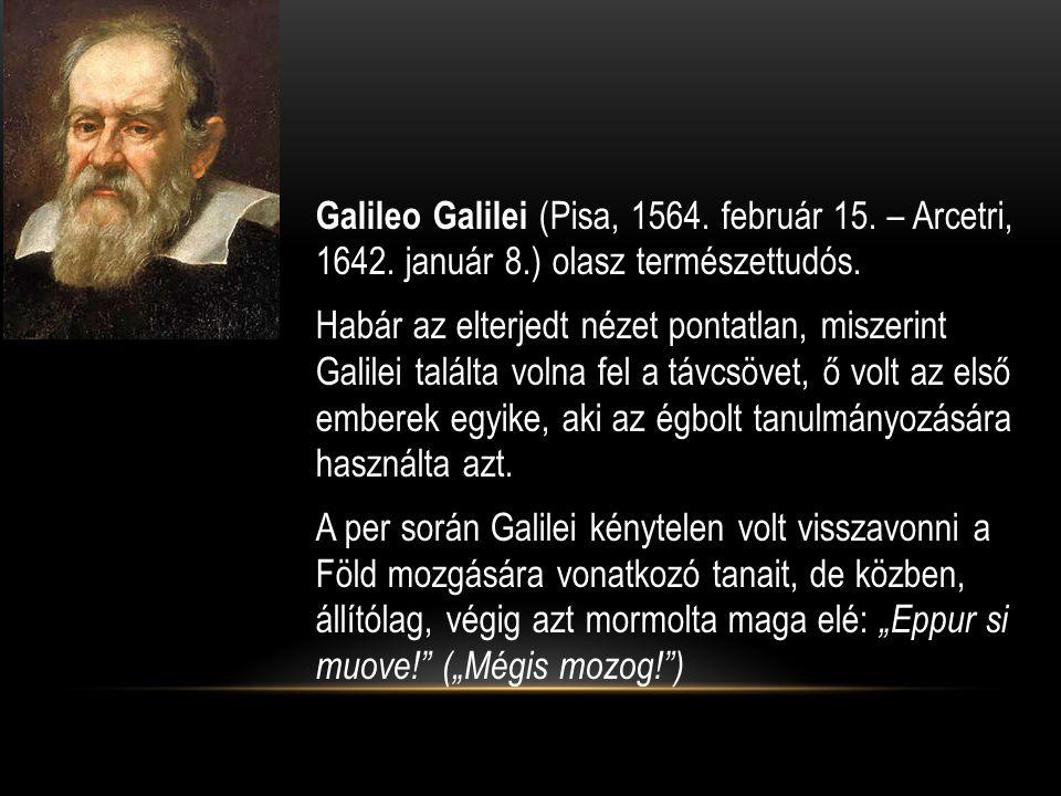 Galileo Galilei (Pisa, 1564. február 15. – Arcetri, 1642. január 8