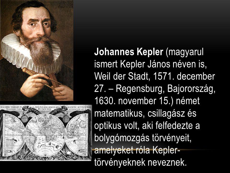 Johannes Kepler (magyarul ismert Kepler János néven is, Weil der Stadt, 1571.
