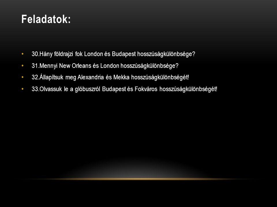 Feladatok: 30.Hány földrajzi fok London és Budapest hosszúságkülönbsége 31.Mennyi New Orleans és London hosszúságkülönbsége