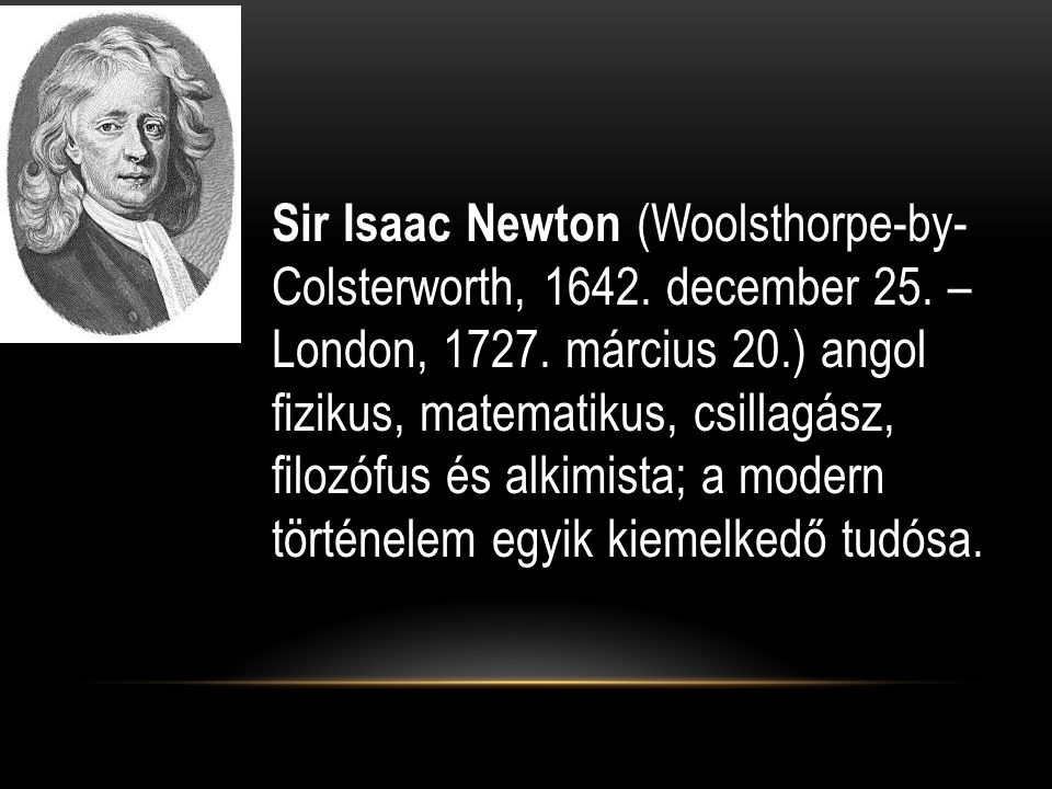 Sir Isaac Newton (Woolsthorpe-by- Colsterworth, 1642. december 25