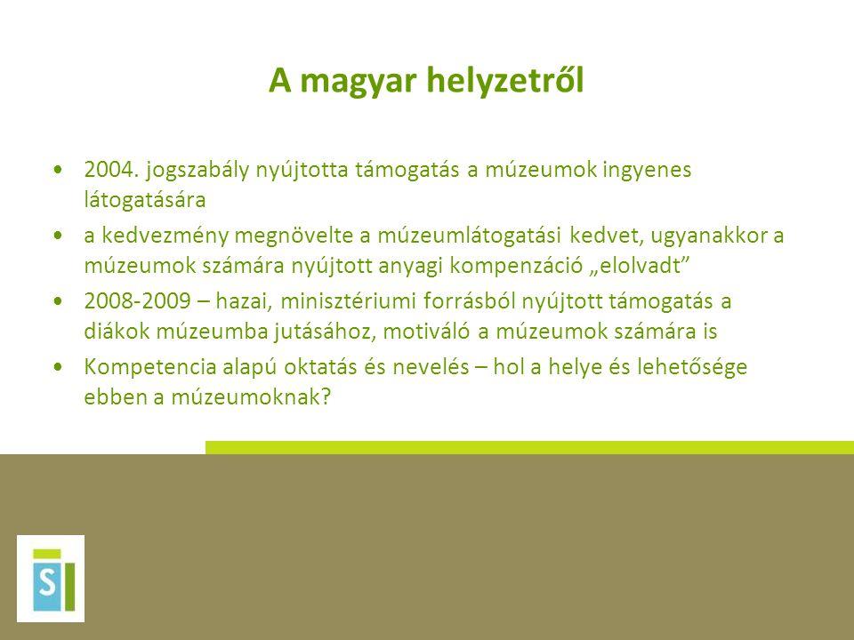A magyar helyzetről 2004. jogszabály nyújtotta támogatás a múzeumok ingyenes látogatására.
