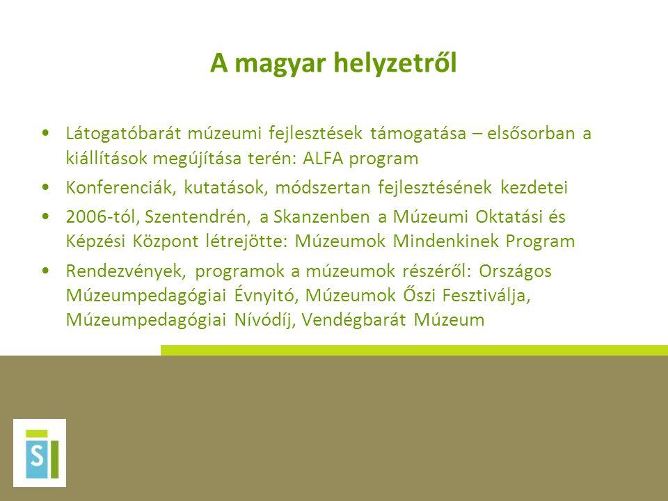 A magyar helyzetről Látogatóbarát múzeumi fejlesztések támogatása – elsősorban a kiállítások megújítása terén: ALFA program.