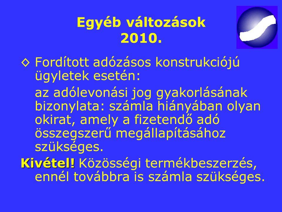 Egyéb változások 2010. ◊ Fordított adózásos konstrukciójú ügyletek esetén: