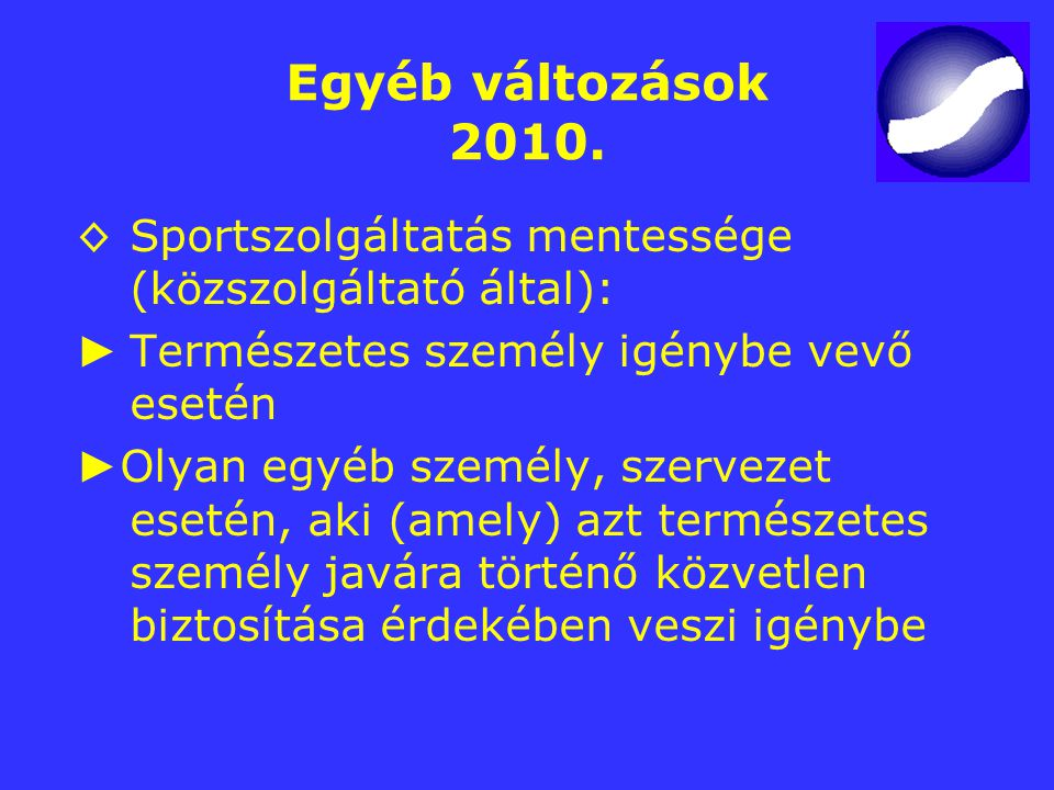 Egyéb változások 2010. ◊ Sportszolgáltatás mentessége (közszolgáltató által): ► Természetes személy igénybe vevő esetén.