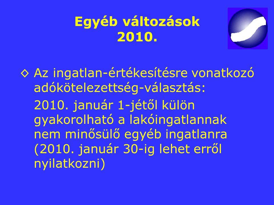 Egyéb változások 2010. ◊ Az ingatlan-értékesítésre vonatkozó adókötelezettség-választás: