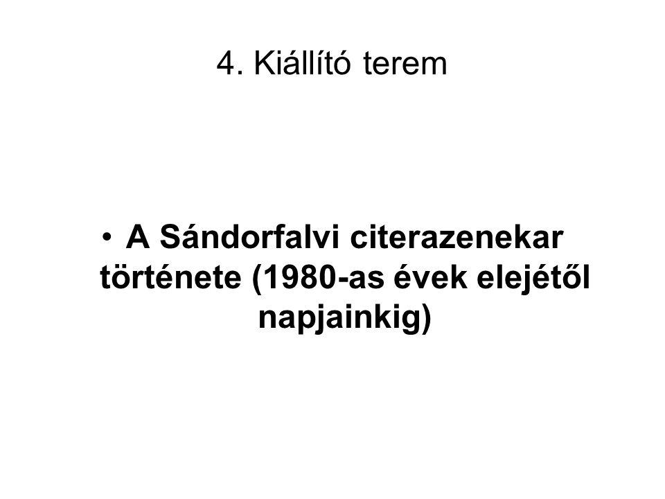 4. Kiállító terem A Sándorfalvi citerazenekar története (1980-as évek elejétől napjainkig)