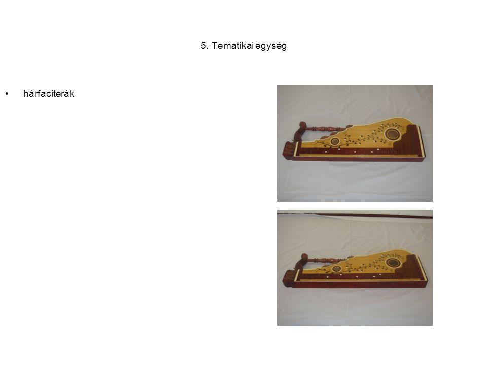 5. Tematikai egység hárfaciterák