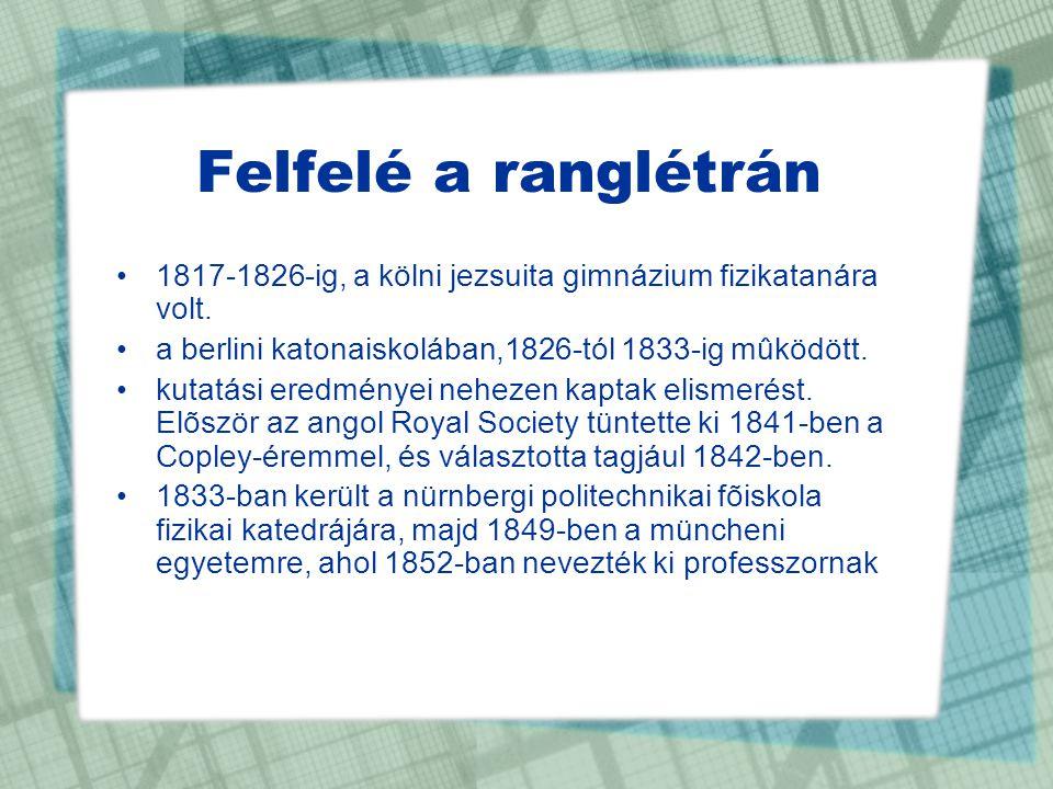 Felfelé a ranglétrán 1817-1826-ig, a kölni jezsuita gimnázium fizikatanára volt. a berlini katonaiskolában,1826-tól 1833-ig mûködött.