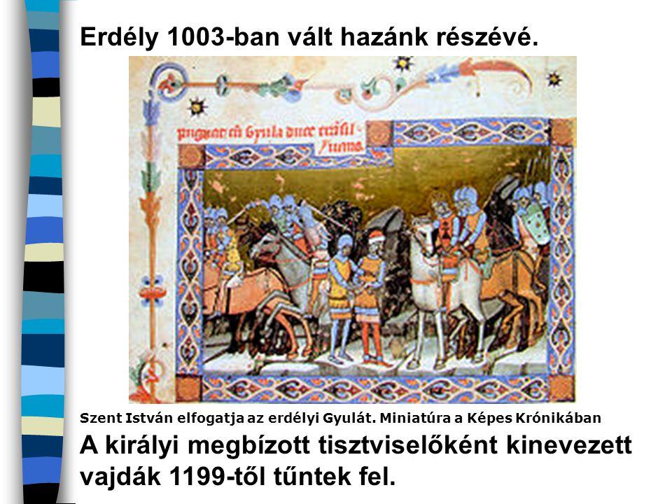 Erdély 1003-ban vált hazánk részévé.