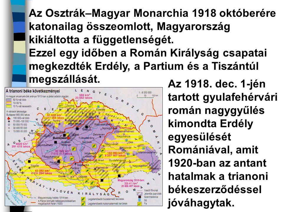Az Osztrák–Magyar Monarchia 1918 októberére katonailag összeomlott, Magyarország kikiáltotta a függetlenségét. Ezzel egy időben a Román Királyság csapatai megkezdték Erdély, a Partium és a Tiszántúl megszállását.