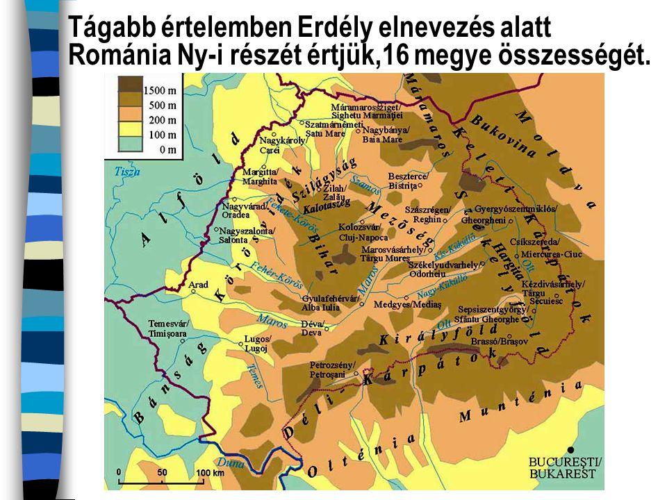 Tágabb értelemben Erdély elnevezés alatt Románia Ny-i részét értjük,16 megye összességét.
