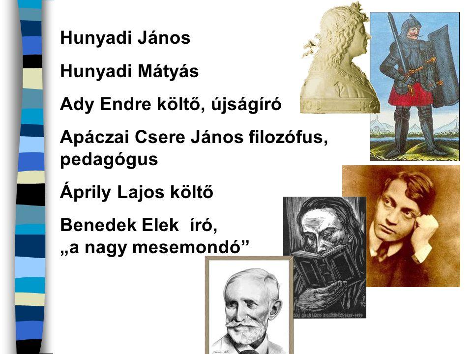 Hunyadi János Hunyadi Mátyás. Ady Endre költő, újságíró. Apáczai Csere János filozófus, pedagógus.