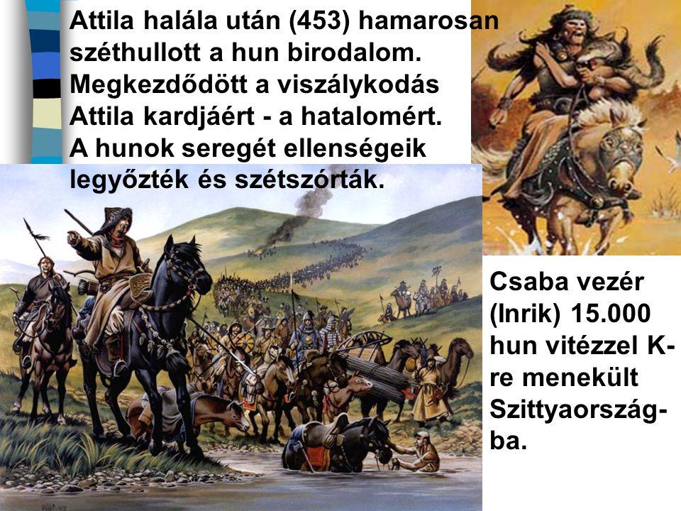 Attila halála után (453) hamarosan széthullott a hun birodalom