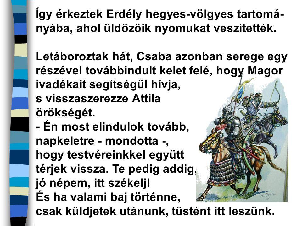 Így érkeztek Erdély hegyes-völgyes tartomá-nyába, ahol üldözőik nyomukat veszítették.
