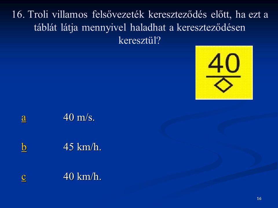 16. Troli villamos felsővezeték kereszteződés előtt, ha ezt a táblát látja mennyivel haladhat a kereszteződésen keresztül