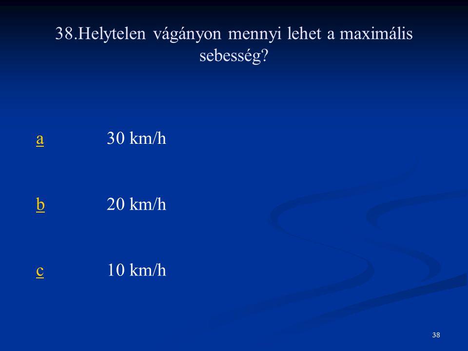38.Helytelen vágányon mennyi lehet a maximális sebesség