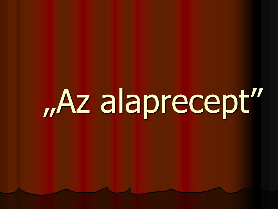 """""""Az alaprecept"""