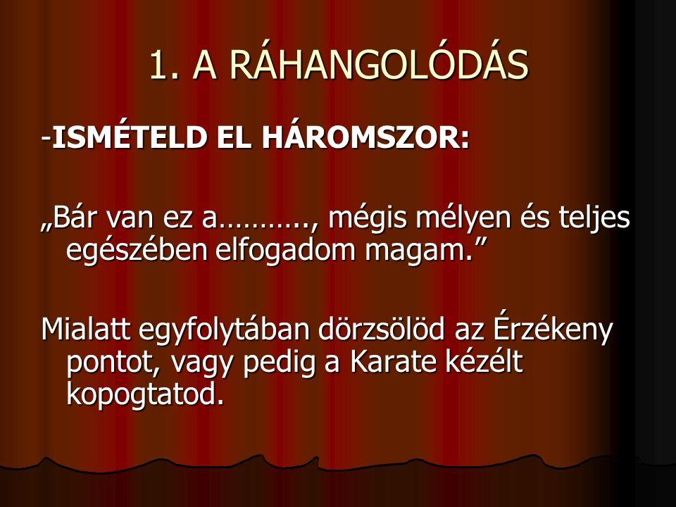 1. A RÁHANGOLÓDÁS -ISMÉTELD EL HÁROMSZOR:
