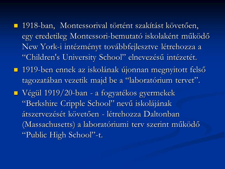 1918-ban, Montessorival történt szakítást követően, egy eredetileg Montessori-bemutató iskolaként működő New York-i intézményt továbbfejlesztve létrehozza a Children s University School elnevezésű intézetét.