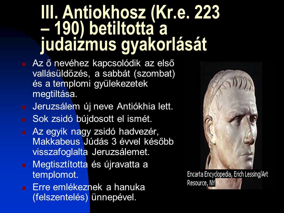 III. Antiokhosz (Kr.e. 223 – 190) betiltotta a judaizmus gyakorlását