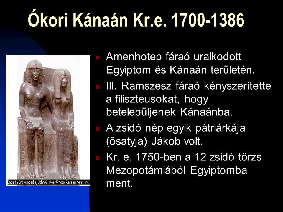 Ókori Kánaán Kr.e. 1700-1386 Amenhotep fáraó uralkodott Egyiptom és Kánaán területén.