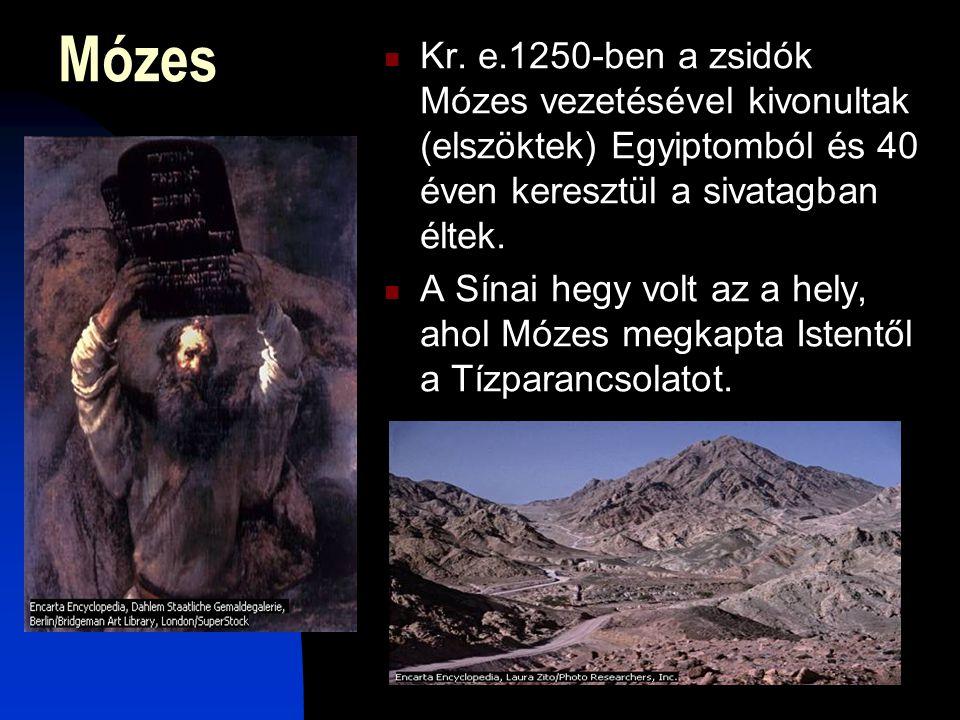 Mózes Kr. e.1250-ben a zsidók Mózes vezetésével kivonultak (elszöktek) Egyiptomból és 40 éven keresztül a sivatagban éltek.