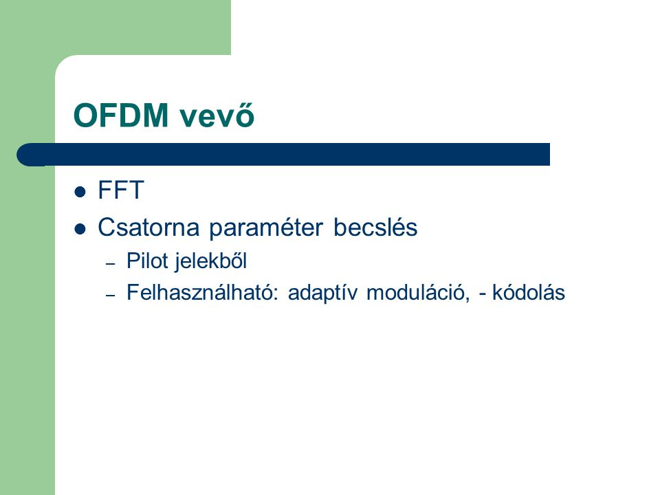OFDM vevő FFT Csatorna paraméter becslés Pilot jelekből