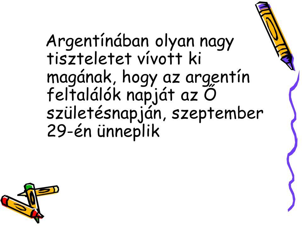 Argentínában olyan nagy tiszteletet vívott ki magának, hogy az argentín feltalálók napját az Ő születésnapján, szeptember 29-én ünneplik