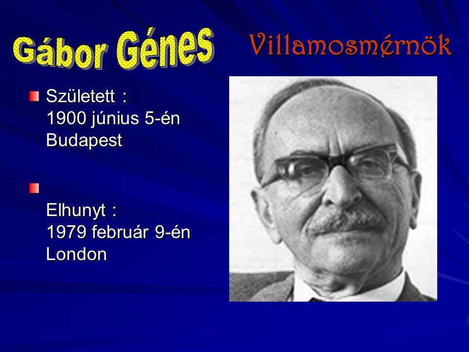 Villamosmérnök Gábor Génes Született : 1900 június 5-én Budapest